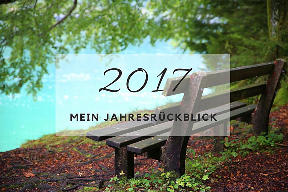 Bye Bye 2017 – Mein persönlicher Jahresrückblick