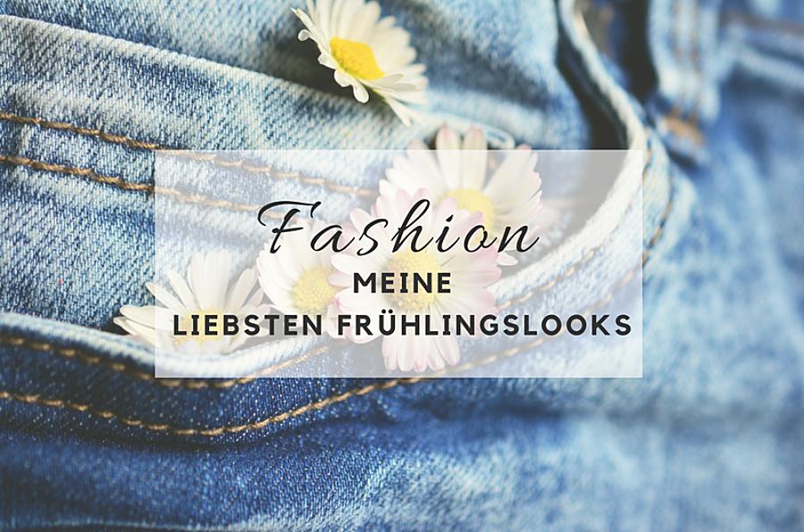 Fashion – Meine liebsten Frühlingslooks