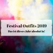 Festival Outfits 2019 – Das ist dieses Jahr absolut in!