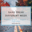 Same Freak Different Week – August & September