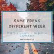 Same Freak Different Week – August & September
