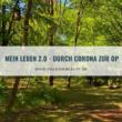Mein Leben 2.0 – Der mühselige Weg durch Corona zur OP
